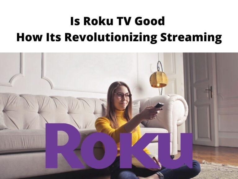 Is Roku TV Good