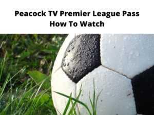Peacock TV Premier League Pass