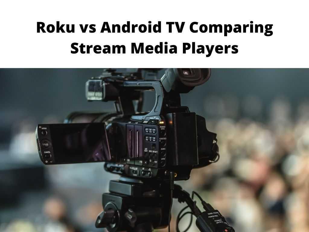 Roku vs Android TV
