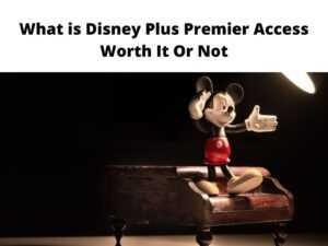What is Disney Plus Premier Access