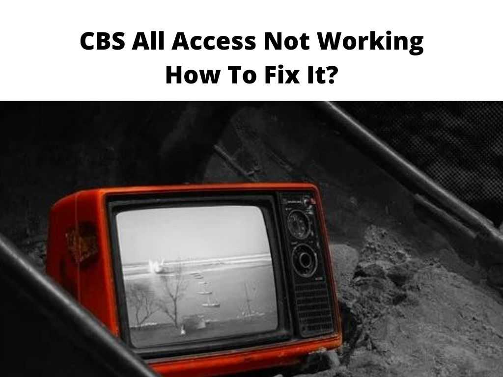 CBS All Access Not Working How To Fix It
