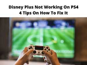 Disney Plus Not Working On PS4 4 Tips On How To Fix It