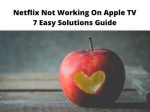 Netflix Not Working On Apple TV 7 Easy Solutions Guide