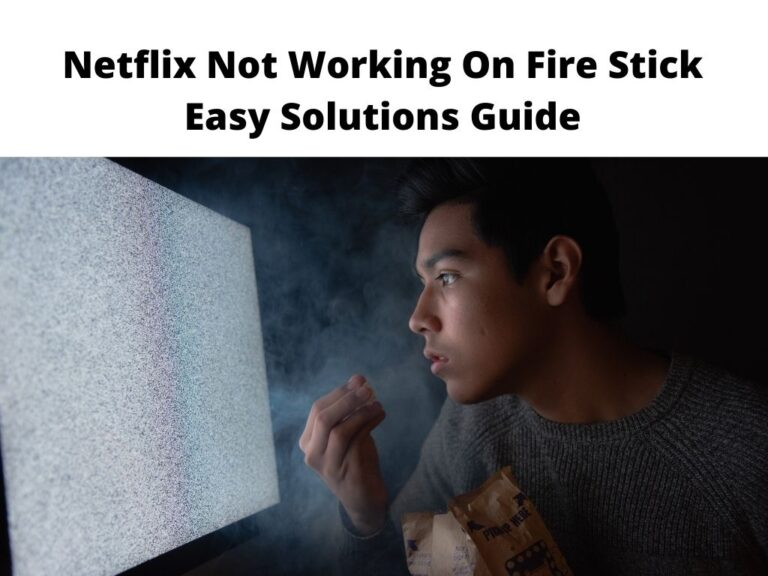 Netflix Not Working On Fire Stick Easy Solutions Guide