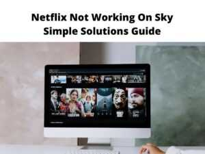 Netflix Not Working On Sky Simple Solutions Guide