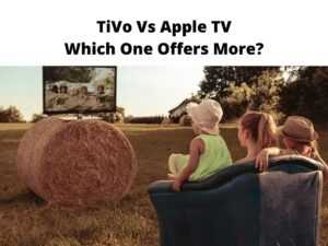 TiVo Vs Apple TV Which One Offers More