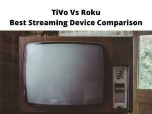 TiVo Vs Roku Best Streaming Device Comparison
