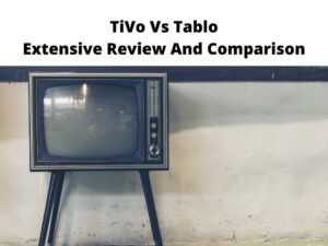 TiVo Vs Tablo Extensive Review And Comparison