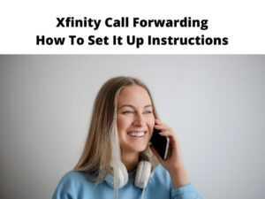 Xfinity Call Forwarding How To Set It Up Instructions