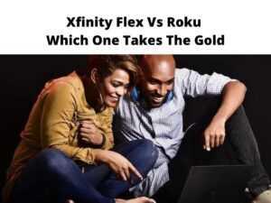 Xfinity Flex Vs Roku Which One Takes The Gold