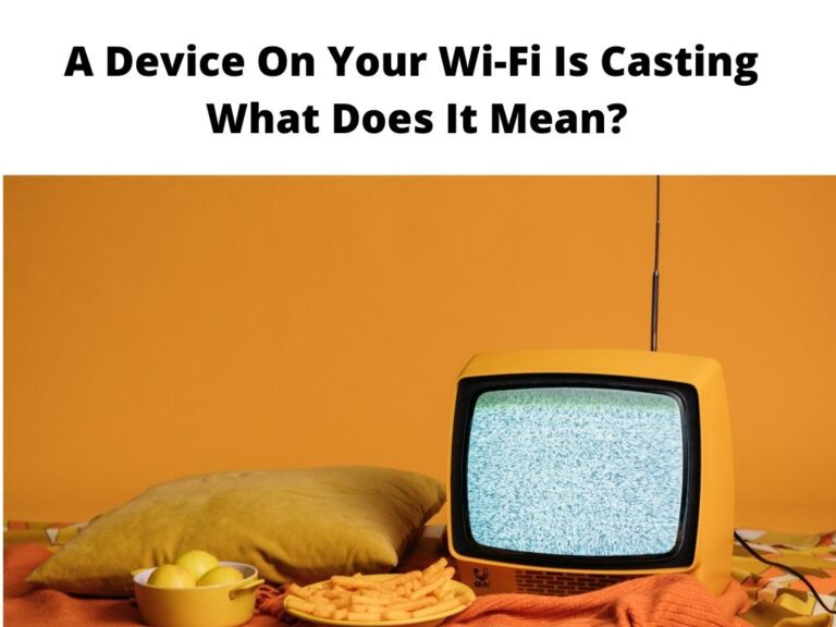 A Device On Your WiFi Is Casting What Does It Mean