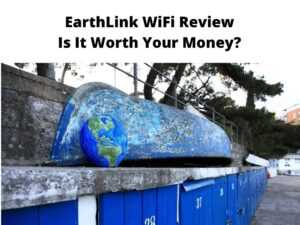 EarthLink WiFi Review Is It Worth Your Money?