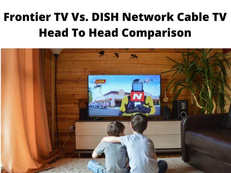 Frontier TV Vs. DISH Network Cable TV Head To Head Comparison