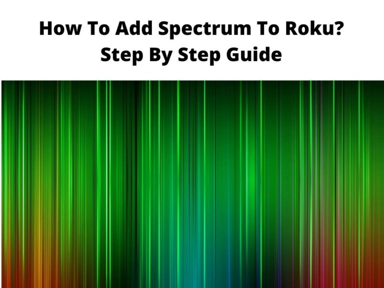 How To Add Spectrum To Roku Step By Step Guide