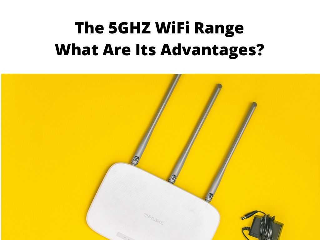 The 5GHZ WiFi Range What Are Its Advantages