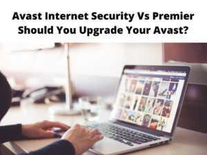 Avast Internet Security Vs Premier Should You Upgrade Your Avast