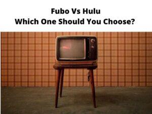 Fubo Vs Hulu Which One Should You Choose