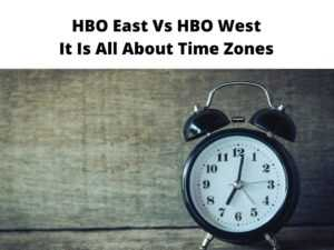HBO East Vs HBO West It Is All About Time Zones