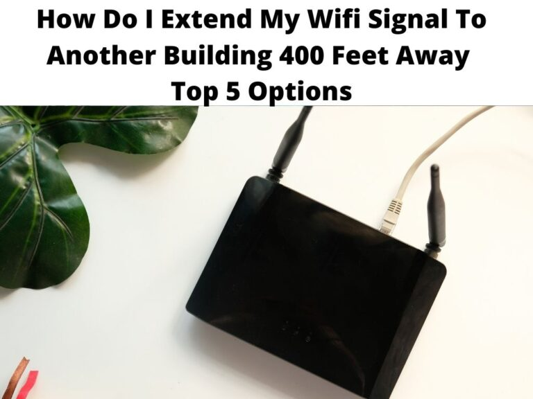 How Do I Extend My Wifi Signal To Another Building 400 Feet Away