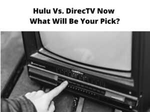 Hulu Vs. DirecTV Now What Will Be Your Pick (1)