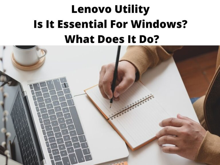 Lenovo Utility Is It Essential For Windows What Does It Do