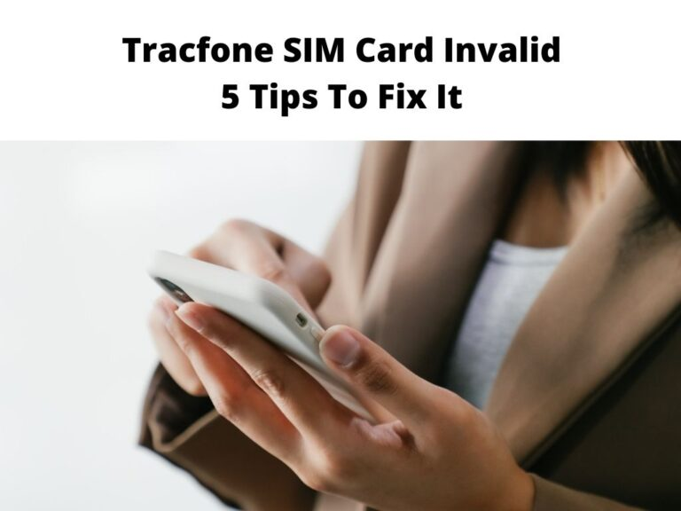 Tracfone SIM Card Invalid 5 Tips To Fix It