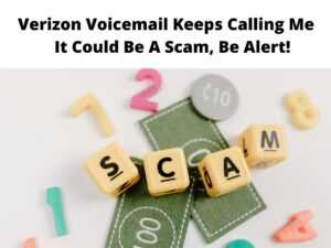 Verizon Voicemail Keeps Calling Me Watch Out For Scammers