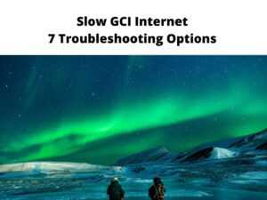 Slow GCI Internet 7 Troubleshooting Options