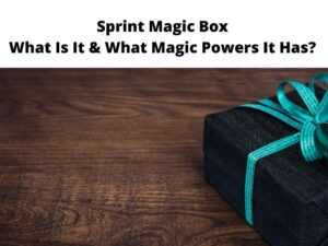 Sprint Magic Box What Is It & What Magic Powers It Has