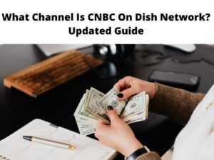 What Channel Is CNBC On Dish Network Updated Guide