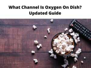 What Channel Is Oxygen On Dish Updated Guide