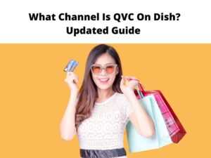 What Channel Is QVC On Dish Updated Guide