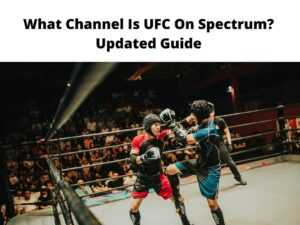 What Channel Is UFC On Spectrum Updated Guide