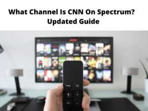 What Channel Is CNN On Spectrum Updated Guide