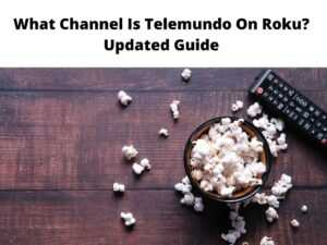 What Channel Is Telemundo On Roku Updated Guide
