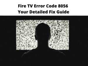 Fire TV Error Code 8056
