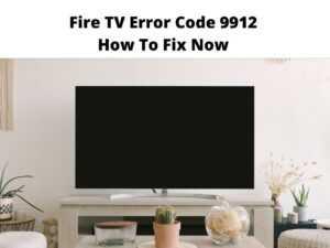 Fire TV Error Code 9912
