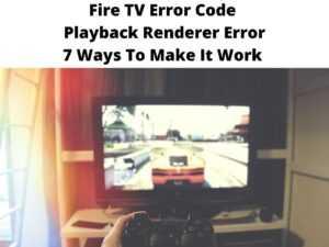 Fire TV Error Code Playback Renderer Error 7 Ways To Make It Work