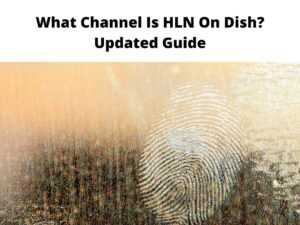 What Channel Is HLN On Dish Updated Guide