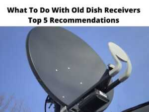 What To Do With Old Dish Receivers